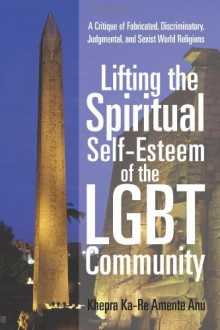 My Book Review of Lifting the Spiritual Self-Esteem of the LGBT Community by Khepra Ka-Re Amente Anu