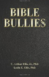 Book Review of Bible Bullies by C. Arthur Ellis, Jr., PhD & Leslie E. Ellis,PhD