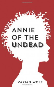 Featured Book: Annie of the Undead by Varian Wolf