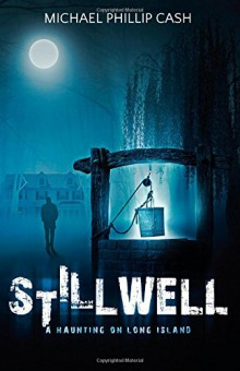 Featured Book: Stillwell: A Haunting on Long Island by Michael Phillip Cash